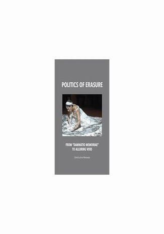 Okładka książki/ebooka Politics of erasure. From damnatio memoriae to alluring void