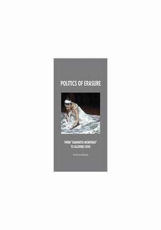 Okładka książki Politics of erasure. From damnatio memoriae to alluring void