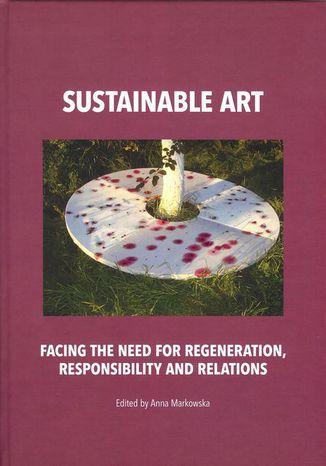 Okładka książki Sustainable art Facing the need for regeneration, responsibility and relations