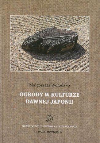 Okładka książki/ebooka Ogrody w kulturze dawnej Japonii
