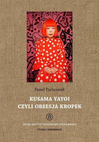 Okładka książki/ebooka Kusama Yayoi czyli obsesja kropek