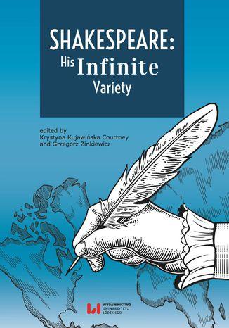 Okładka książki Shakespeare: His Infinite Variety. Celebrating the 400th Anniversary of His Death