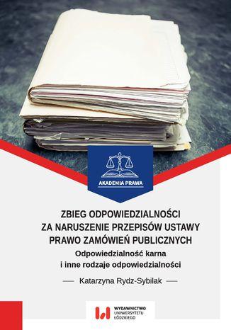 Okładka książki Zbieg odpowiedzialności za naruszenie przepisów ustawy Prawo zamówień publicznych. Odpowiedzialność karna i inne rodzaje odpowiedzialności