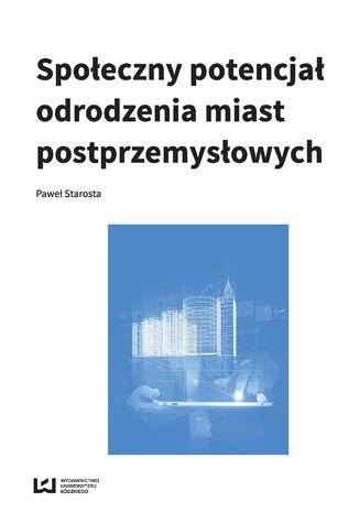 Okładka książki Społeczny potencjał odrodzenia miast poprzemysłowych