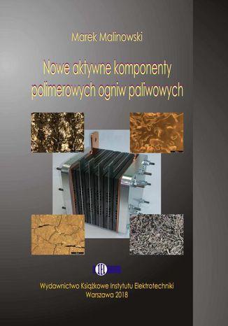 Okładka książki/ebooka Nowe aktywne komponenty polimerowych ogniw paliwowych