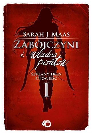 Okładka książki/ebooka Zabójczyni i władca piratów. Szklany tron. Opowieść I