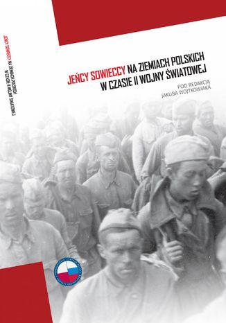 Okładka książki Jeńcy sowieccy na ziemiach polskich w czasie II wojny światowej
