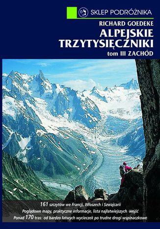 Okładka książki Alpejskie trzytysięczniki. Tom III. Zachód. Od Alp Walijskich przez grupę Mont Blanc po Alpy Nadmorskie