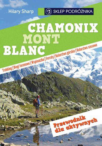Okładka książki Chamonix-Mont-Blanc. Przewodnik dla aktywnych