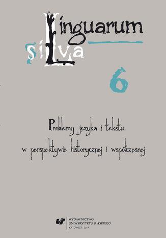 Okładka książki Linguarum silva. T. 6: Problemy języka i tekstu w perspektywie historycznej i współczesnej