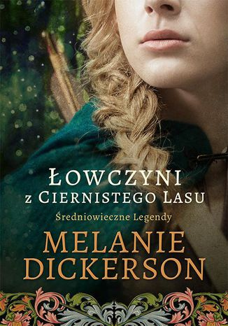 Okładka książki/ebooka Łowczyni z Ciernistego Lasu Średniowieczne Legendy 1