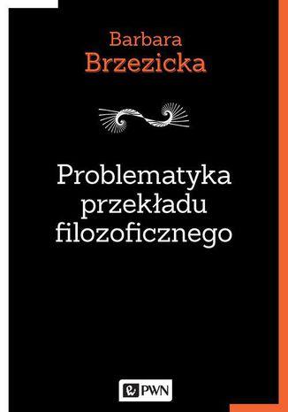 Okładka książki Problematyka przekładu filozoficznego. Na przykładzie tłumaczeń Jacques'a Derridy w Polsce