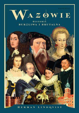 Okładka książki Wazowie Historia burzliwa i brutalna