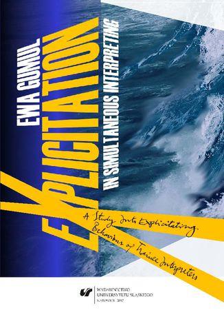 Okładka książki/ebooka Explicitation in Simultaneous Interpreting. A Study into Explicitating Behaviour of Trainee Interpreters