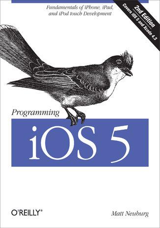 Okładka książki Programming iOS 5. Fundamentals of iPhone, iPad, and iPod touch Development. 2nd Edition