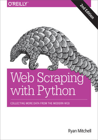 Okładka książki/ebooka Web Scraping with Python. Collecting More Data from the Modern Web. 2nd Edition