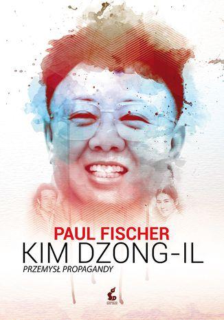 Okładka książki Kim Dzong-Il. Przemysł propagandy
