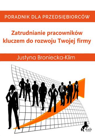 Okładka książki/ebooka Zatrudnianie pracowników kluczem do rozwoju Twojej firmy