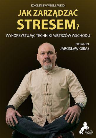 Jak zarządzać stresem? Wykorzystując techniki mistrzów wschodu