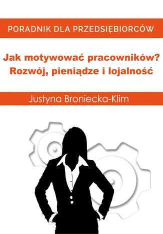 Okładka książki Jak motywować pracowników? Rozwój, pieniądze i lojalność