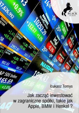 Jak zacząć inwestować w zagraniczne spółki, takie jak Apple, BMW i Henkel?