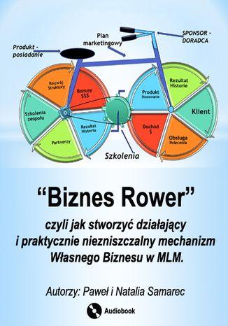Okładka książki 'Biznes Rower'', czyli jak stworzyć działający i praktycznie niezniszczalny mechanizm własnego biznesu w MLM'