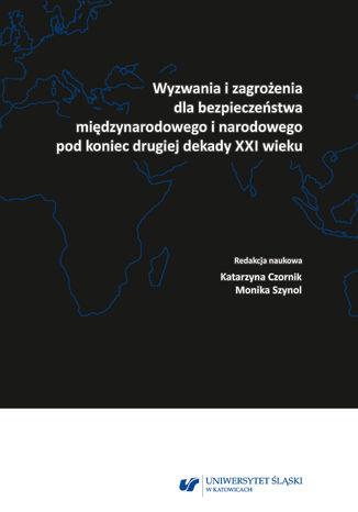 Okładka książki Wyzwania i zagrożenia dla bezpieczeństwa międzynarodowego i narodowego pod koniec drugiej dekady XXI wieku