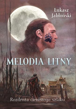 Okładka książki Melodia Litny. Rozdroża cienistego szlaku