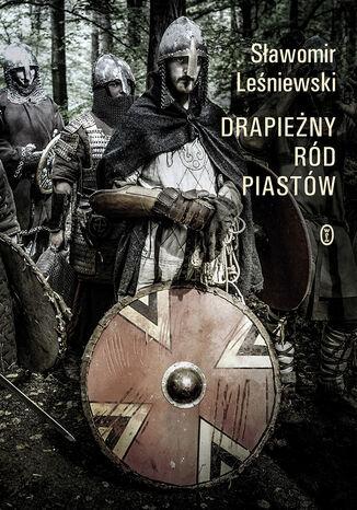 Okładka książki/ebooka Drapieżny ród Piastów
