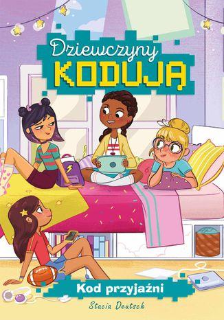 Okładka książki/ebooka Dziewczyny kodują. Kod przyjaźni. Tom 1