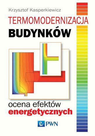 Okładka książki Termomodernizacja budynków. Ocena efektów energetycznych