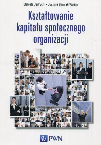 Okładka książki/ebooka Kształtowanie kapitału społecznego organizacji