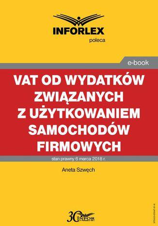 Okładka książki VAT od wydatków związanych z użytkowaniem samochodów firmowych