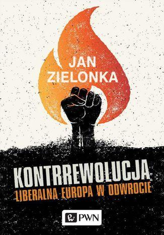 Okładka książki Kontrrewolucja. Liberalna Europa w odwrocie