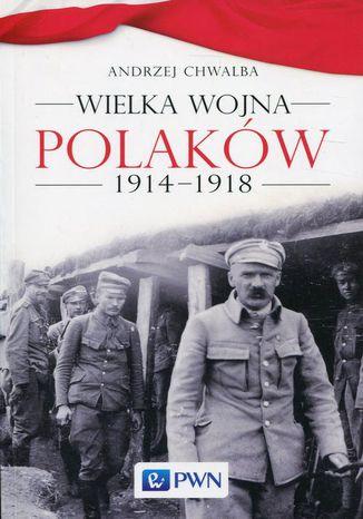 Okładka książki Wielka wojna Polaków 1914-1918