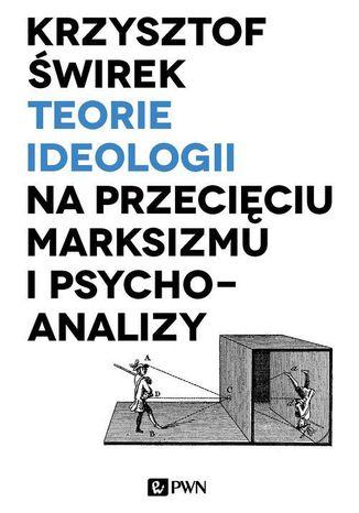 Okładka książki/ebooka Teorie ideologii na przecięciu marksizmu i psychoanalizy