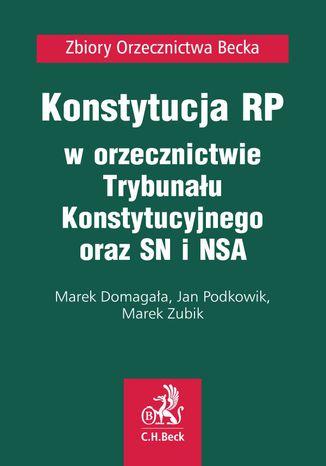 Okładka książki/ebooka Konstytucja RP w orzecznictwie Trybunału Konstytucyjnego oraz SN i NSA