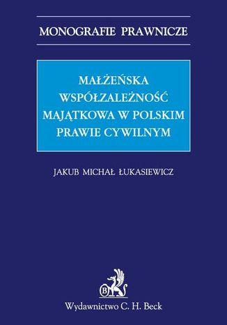 Okładka książki Małżeńska współzależność majątkowa w polskim prawie cywilnym