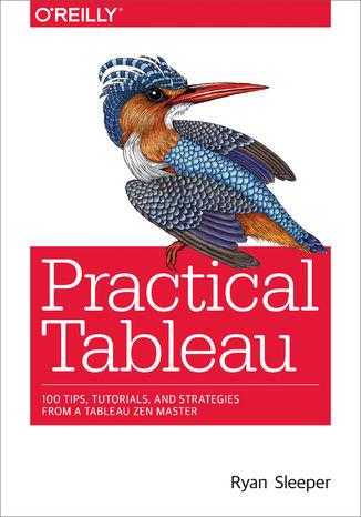 Okładka książki Practical Tableau. 100 Tips, Tutorials, and Strategies from a Tableau Zen Master