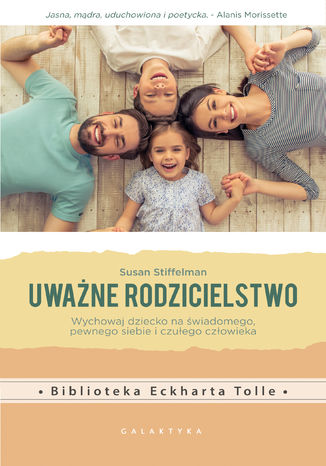 Okładka książki Uważne rodzicielstwo. Wychowaj dziecko na świadomego, pewnego siebie i czułego człowieka