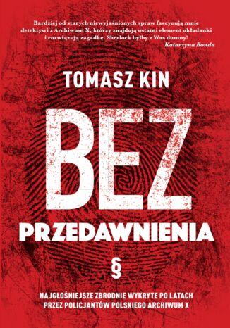 Okładka książki/ebooka Bez przedawnienia. Najgłośniejsze zbrodnie wykryte po latach przez policjantów polskiego Archiwum X