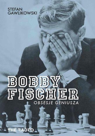 Okładka książki Bobby Fischer. Obsesje geniusza