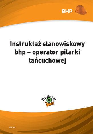 Okładka książki/ebooka Instruktaż stanowiskowy bhp - operator pilarki łańcuchowej
