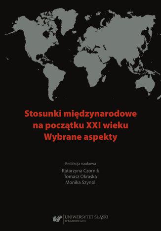 Okładka książki Stosunki międzynarodowe na początku XXI wieku. Wybrane aspekty