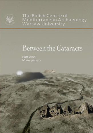 Okładka książki Between the Cataracts. Part 1: Main Papers. Proceedings of the 11th International Conference for Nubian Studies Warsaw University 27 August - 2 September 2006