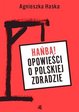 Okładka książki Hańba! Opowieści o polskiej zdradzie