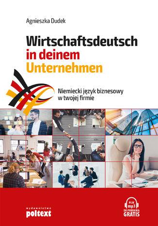 Okładka książki Niemiecki język biznesowy w twojej firmie. Wirtschaftsdeutsch in deinem Unternehmen