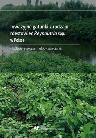 Okładka książki Inwazyjne gatunki z rodzaju rdestowiec Reynoutria spp. w Polsce - biologia, ekologia i metody zwalczania