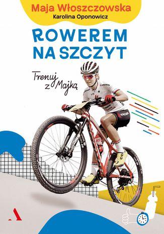 Okładka książki: Rowerem na szczyt. Trenuj z Majką