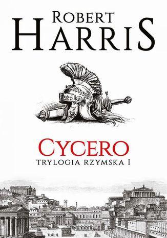 Okładka książki Cycero. Trylogia rzymska I